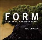 写真集「FORM: SCENERY SEEN THROUGH BONSAI」